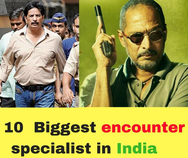 10 Biggest encounter specialist from Indian Police .